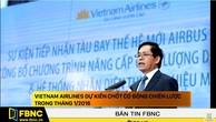 Vietnam Airlines dự kiến chốt cổ đông chiến lược trong tháng 1/2016